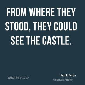 Frank Yerby - From where they stood, they could see the castle.