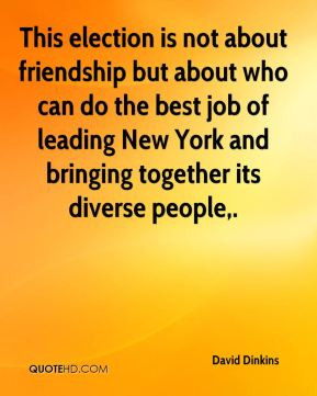 David Dinkins - This election is not about friendship but about who ...