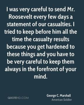 George C. Marshall - I was very careful to send Mr. Roosevelt every ...