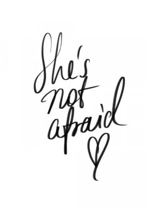 She's not afraid. Be strong!