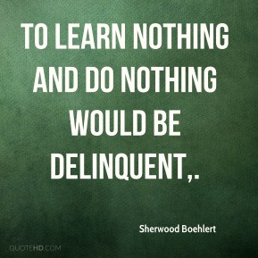Sherwood Boehlert - To learn nothing and do nothing would be ...