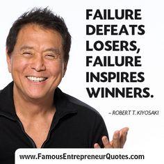 ... - Failure defeats losers, failure inspires winners. RObert Kiyosaki
