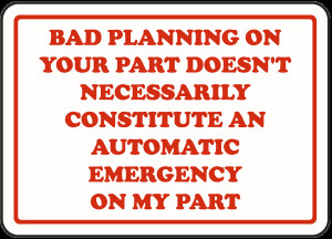 Bad Planning On Your Part Doesn't Necessarily Constitute An Automatic ...