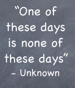 Procrastination quote: one of these days is none of these days