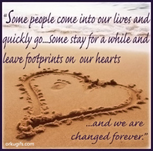 ... while and leave footprints on our heartsand we are changed forever