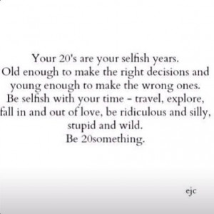 Your 20's are your selfish years