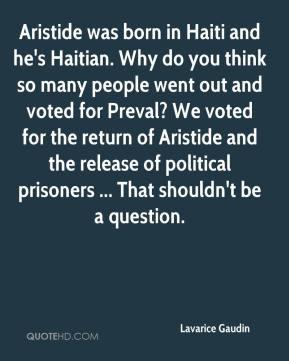 Lavarice Gaudin - Aristide was born in Haiti and he's Haitian. Why do ...