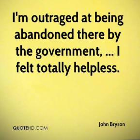 outraged at being abandoned there by the government, ... I felt ...