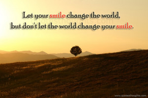 happiness-happy-quotes-be-Happy-thoughts-your-smile-change-the-world ...