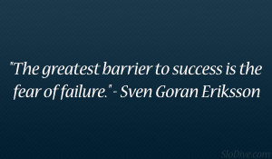 "The greatest barrier to success is the fear of failure."" – Sven ..."