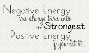 ... Negative Energy can always turn into the Strongest Positive Energy, if