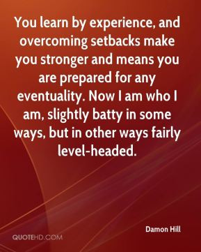 Damon Hill - You learn by experience, and overcoming setbacks make you ...