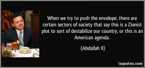 ... destabilize our country, or this is an American agenda. - Abdallah II