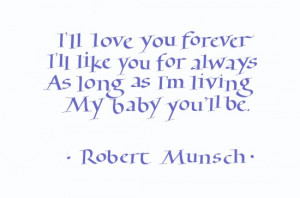This quote is taken from the wonderful book Love You Forever by ...