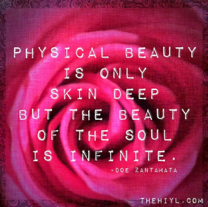... beauty is only skin deep but the beauty of the soul is infinite