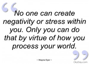 no one can create negativity or stress wayne dyer
