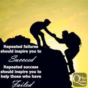 ... succeed while repeated success should inspire you to help those who