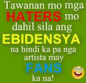 Tawanan mo mga Haters mo dahil sila ang ebidensya na hinde ka pa nga ...