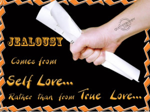 ... comes from Self Love rather than from True Love ~ Jealousy Quote