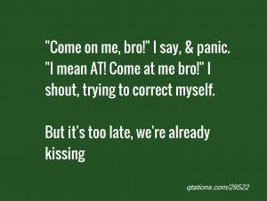 Come on me, bro!