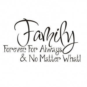 Family: Forever, For Always & No Matter What