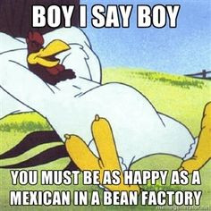 Foghorn Leghorn Girlfriend | ... You must be as happy as a Mexican in ...