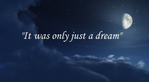 It was just a dream. Nelly. What is real and is not?