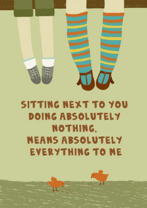 Next To You Doing Nothing Means Absolutely Everything To Me: Quote ...