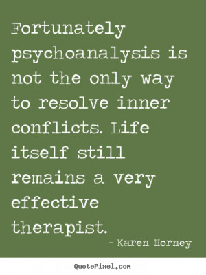 Karen Horney Quotes - Fortunately psychoanalysis is not the only way ...