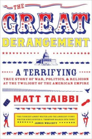 The Great Derangement by Matt Taibbi.