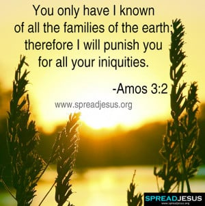 BIBLE QUOTES AMOS 3-2 You only have I known of all the families of the ...