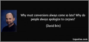 Why must conversions always come so late? Why do people always ...