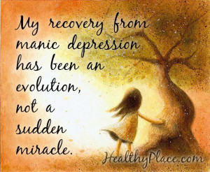 Bipolar quote: My recovery from manic depression has been an evolution ...