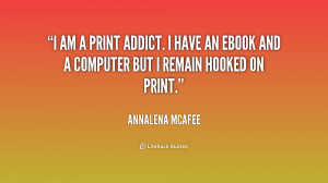 am a print addict. I have an ebook and a computer but I remain ...