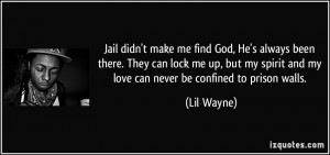 ... spirit and my love can never be confined to prison walls. - Lil Wayne
