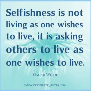Selfishness quotes, living quotes