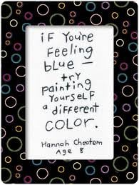 ... Feeling Blue try Painting Yourself a Different Color ~ Childern Quote