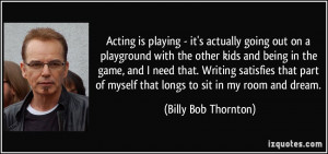 Acting Quotes Acting is playing - it's