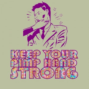 Keep your pimp hand strong!