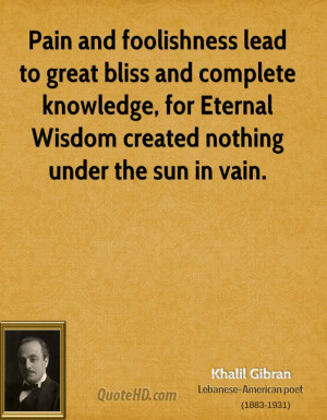 Pain and foolishness lead to great bliss and complete knowledge, for ...