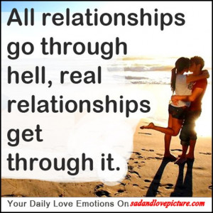 All relationships go through hell, real relationships get through it.