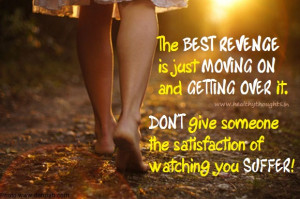 The BEST REVENGE is just MOVING ON and GETTING OVER it.