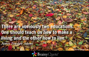 There are obviously two educations. One should teach us how to make a ...
