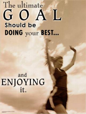 Fuelisms : The ultimate goal should be doing your best and enjoying it ...