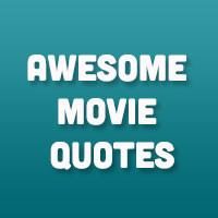 Awesome Movie Quotes...