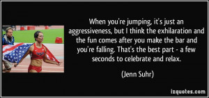 When you're jumping, it's just an aggressiveness, but I think the ...