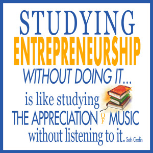 Is it Possible to Study Entrepreneurship Without Doing It?