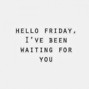 ... this week and the start of the week end 10 of my favorite tgif quotes