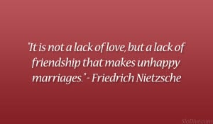 "... of friendship that makes unhappy marriages."" – Friedrich Nietzsche"