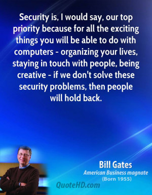 Security is, I would say, our top priority because for all the ...